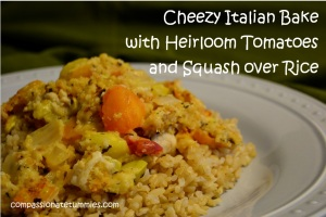 Cheezy Italian Bake with Heirloom Tomatoes and Squash over Rice